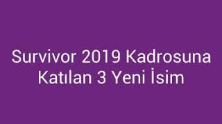 SURVİVOR 2019'A KATILAN 3 YENİ İSİM