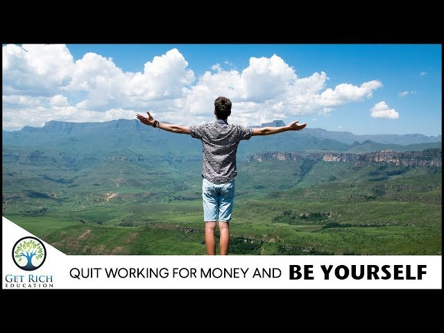 Quit Working For Money And Be Yourself
