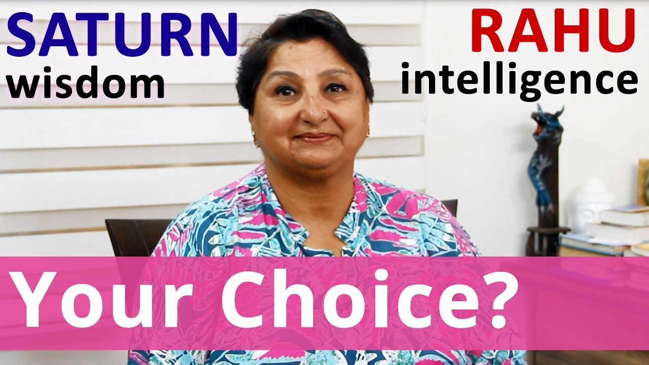 Saturn Wisdom V Rahu Intelligence - What's Your Choice In Life?