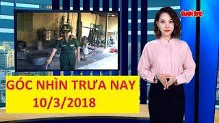 Trực tiếp ⚡ Tin Tức 24h Mới Nhất hôm nay 10-03-2018  | Góc nhìn trưa nay