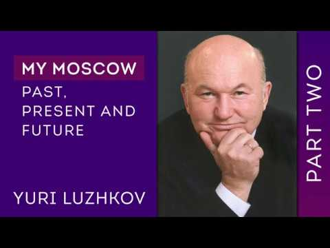 Yuri Luzhkov. My Moscow (London, 2017) Lecture, 2 of 2