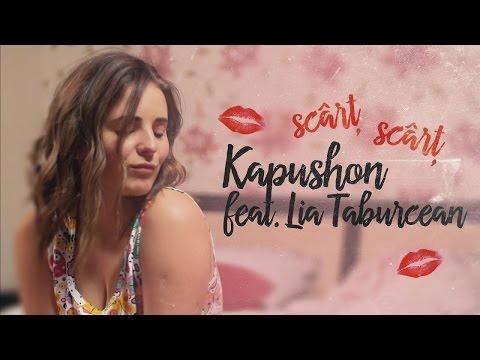 Kapushon feat. Lia Taburcean - Scârț Scârț : Versuri