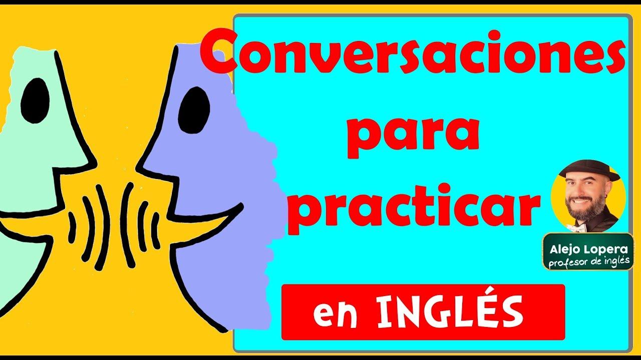 Conversaciones En Inglés Para Practicar Speaking Youtube