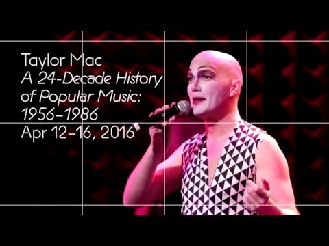 Taylor Mac: A 24-Decade History of Popular Music: 1956�