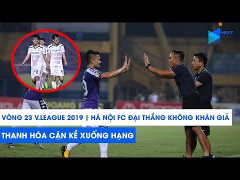 Vòng 23 V.League 2019 | Hà Nội đại thắng không khán giả, HAGL cận kề ngày xuống hạng | NEXT SPORTS