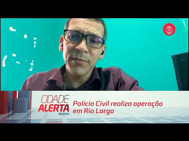 Polícia Civil realiza operação em Rio Largo no combate ao tráfico de drogas
