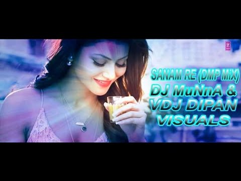Sanam Re DMP MiX DJ MuNnA & VDJ DIPAN VISUALS