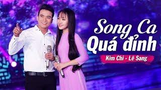 Song Ca KIM CHI & LÊ SANG Mới Nhất 2019 | Lk Đừng Gọi Anh Bằng Chú Làm Tan Chảy Hàng Triệu Con Tim