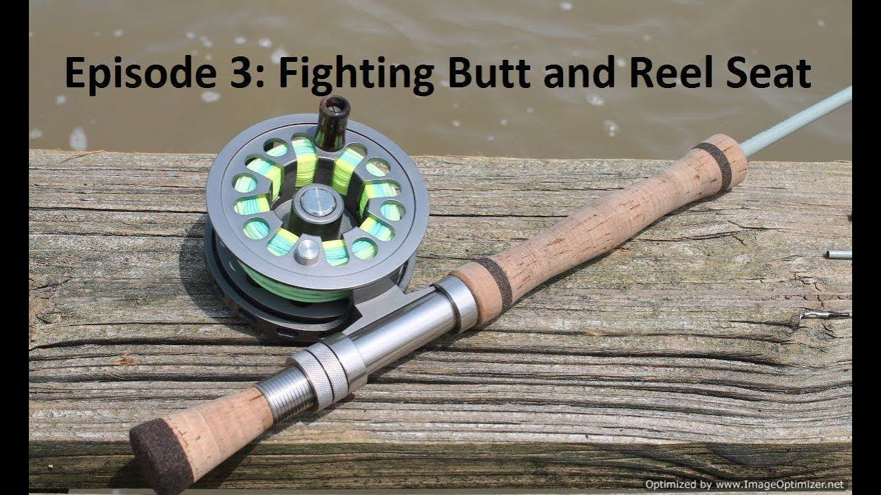 Homemade Fly Rod Ep 3 Fighting Butt And Reel Seat