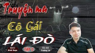 [PHẦN 2] SỢ LẮM Cô Gái Lái Đò - Truyện Ma Có Thật Ở Việt Nam TG Trường Lê