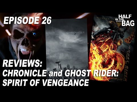 Half in the Bag Episode 26: Chronicle and Ghost Rider: Spirit of Vengeance