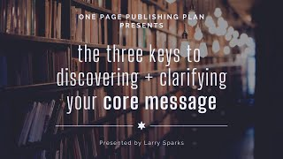 SPECIAL WEBINAR!  3 SECRETS TO CRAFTING + CLARIFYING YOUR CORE MESSAGE!