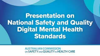 Presentation on National Safety and Quality Digital Mental Health Standards