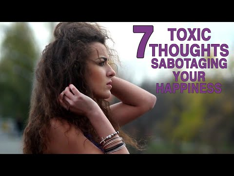 7 Toxic Thoughts Sabotaging Your Happiness