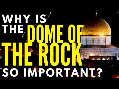 Why Is the Dome of the Rock So Important?