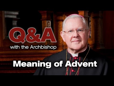 Q&A with the Archbishop - What is the meaning of Advent?