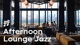 Afternoon Lounge Jazz - Relaxing Jazz Music for Work & Study