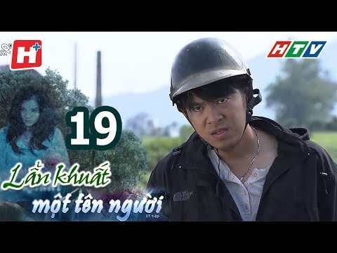 Lẩn Khuất Một Tên Người – Tập 19 | Phim Tâm Lý Việt Nam Hay Nhất 2017