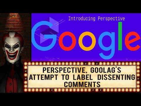 Perspective, Goolag's (Google) Attempt To Label Dissenting Comments