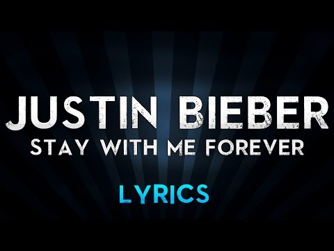 Justin Bieber - Stay With Me Forever (Lyrics)
