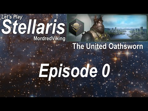 Stellaris - The United Oathsworn - Episode 0 (Creating an Empire)