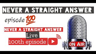 100# Never a straight answer LIVE 100th Episode
