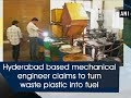 Hyderabad based mechanical engineer claims to turn waste plastic into fuel  - Telangana News