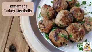 Homemade Turkey Meatballs  How to Make Meatballs