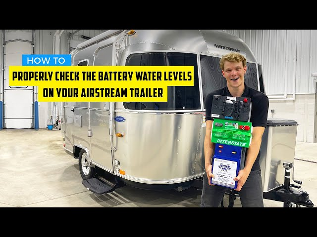 How To Properly Check The Battery Water Levels On Your Airstream Trailer