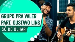 Só De Olhar - Grupo Pra Valer Part. Gustavo Lins (Roda de Amigos FM O Dia)