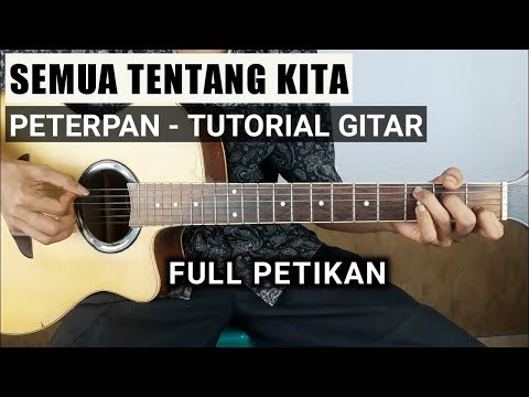 Tutorial Gitar Semua Tentang Kita - PETERPAN ( Full Petikan )