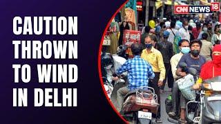 Delhi News: Curbs Ease & Norms Violated | COVID | Latest COVID News | News Today | CNN News18