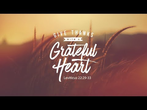 Leviticus 22:29-33 | Give Thanks with a Grateful Heart | Rich Jones