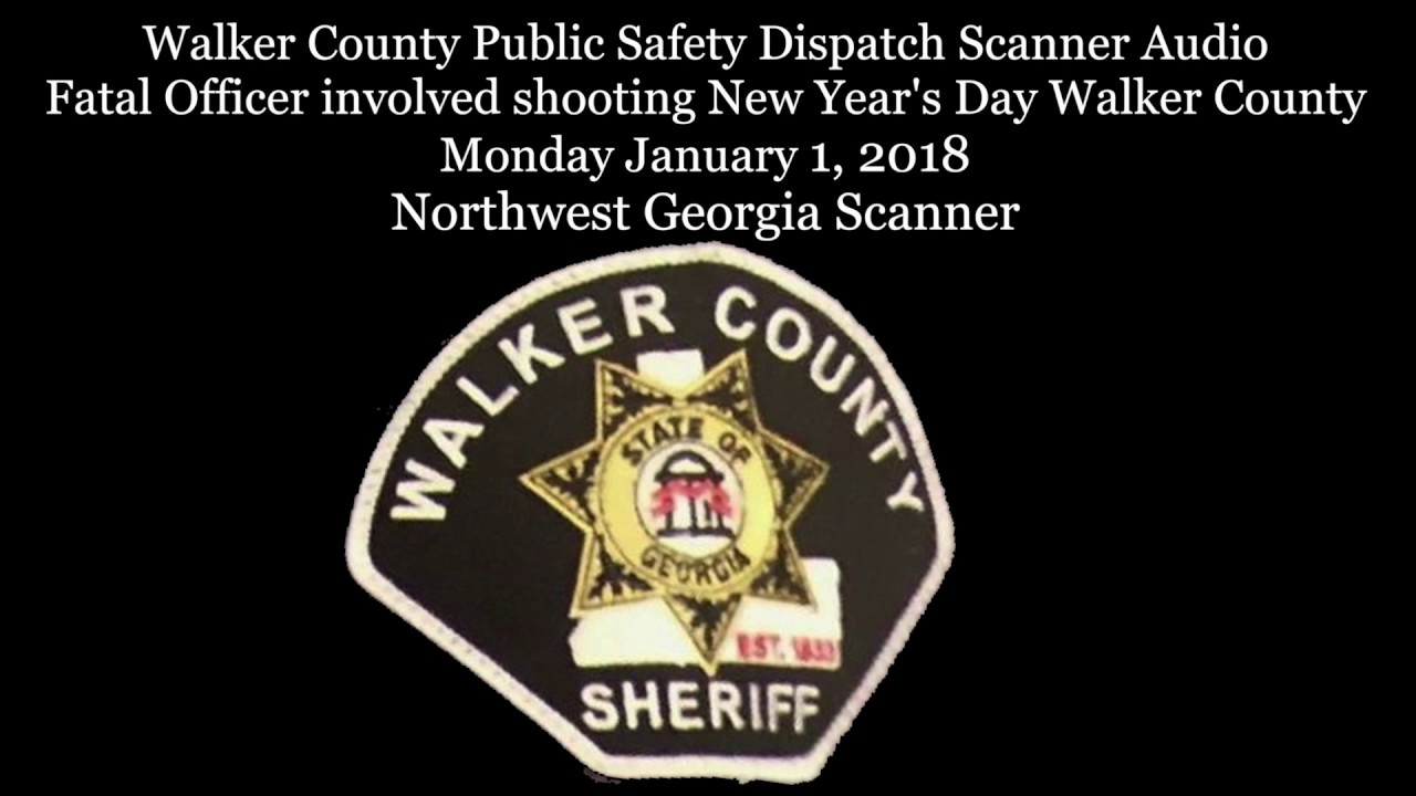 Walker County Dispatch Scanner Audio Fatal Officer involved shooting New  Year's Day Walker County