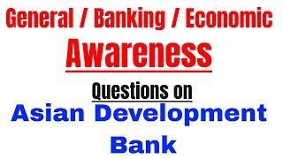 Asian Development Bank (ADB) Most Important Questions for IBPS PO | CLERK | SSC | UPSC | | CDS Exam