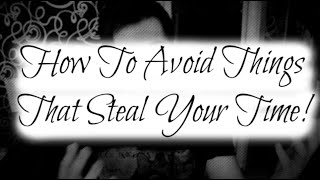Things That Steal Your Time: How To Avoid Them