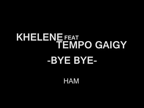Khelene feat Tempo Gaigy - Bye Bye lyrics