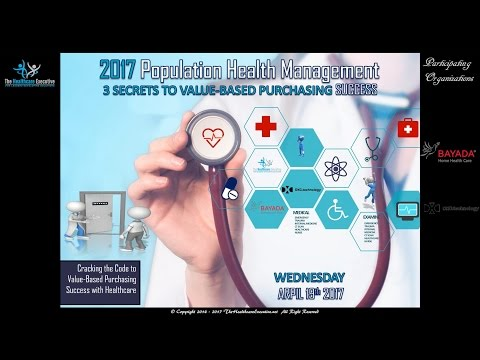 2017 Population Health Management - 3 Secrets To Value-Based