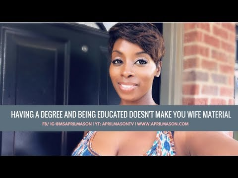 Having a degree doesn't make you WIFE Material!
