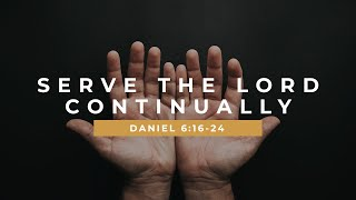 Serve The Lord Continually