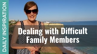 How to Deal with Difficult Family Members