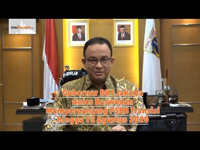 Gubenur DKI Jakarta, Anies Baswedan Memperpanjang PSBB Transisi hingga 13 Agustus 2020.