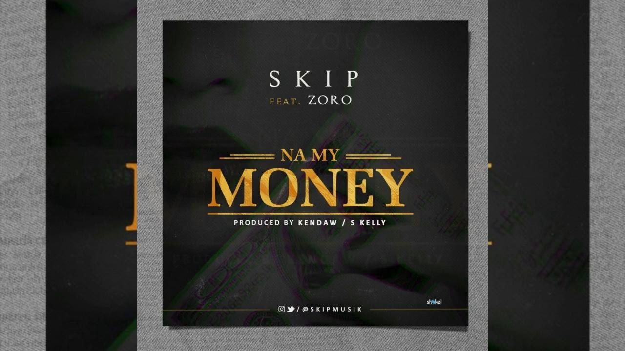 Download Skip ft. Zoro – Na My Money