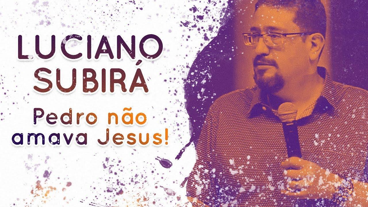 Luciano Subirá - Pedro não amava Jesus! | Palavras de Fé