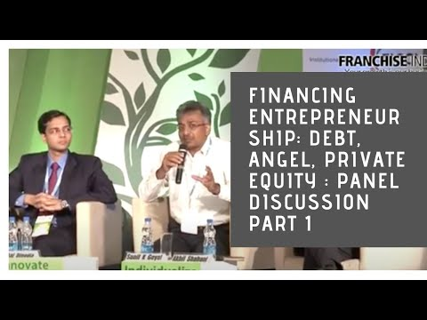 Financing entrepreneurship: Debt, Angel, Private Equity : Panel Discussion Part 1