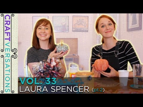 Craftversations! Volume Thirty-Three, Part Two, with Laura Spencer!