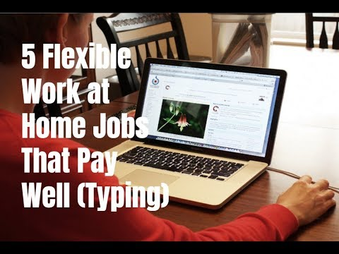 5 Flexible Work at Home Jobs That Pay Well (Typing)