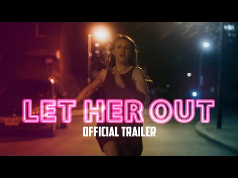 LET HER OUT - Official Trailer