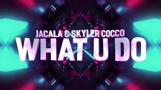 Jacala & Skyler Cocco - What U Do (Lyrics)