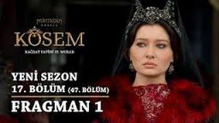 Muhteşem Yüzyıl  Kösem   Yeni Sezon 17 Bölüm 47 Bölüm   Fragman 1